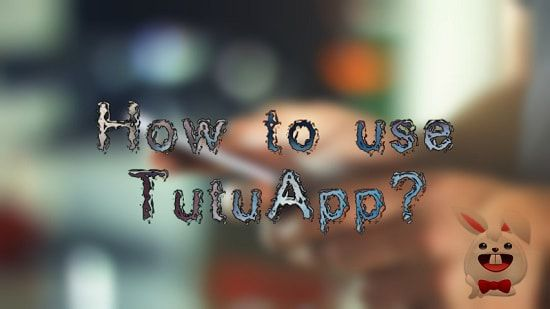 How to use TutuApp? Brief User Guide - TutuAppSave